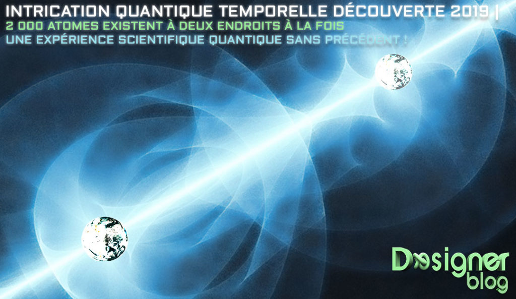 expérience scientifique science intrication quantique temporelle découverte 2019 -2 000 atomes existent à deux endroits à la fois-cover-illustration-005